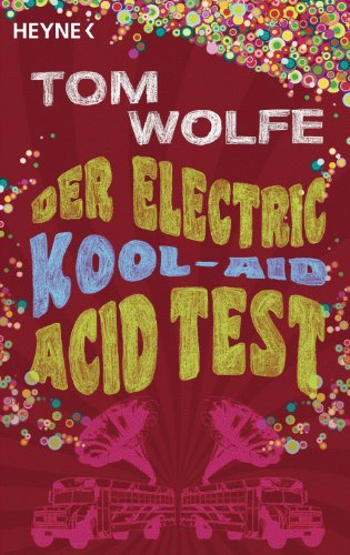 Der Electric Kool-Aid Acid Test: Die legendäre Reise von Ken Kesey und den Merry Pranksters