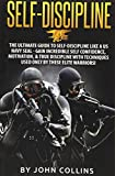 Self-Discipline: The Ultimate Guide to Self-Discipline like a US NAVY SEAL: Gain Incredible Self Confidence, Motivation, & True Discipline with Techniques used only by these Elite Warriors!