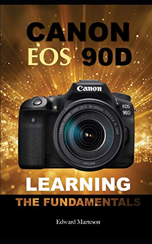 Canon EOS 90D: Learning the Fundamentals