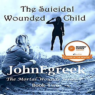 The Suicidal Wounded Child      The Mortal Wounds Series              By:                                                                                                                                 JohnEgreek                               Narrated by:                                                                                                                                 John Hodgkinson,                                                                                        Pat Rullo                      Length: 1 hr and 15 mins     Not rated yet     Overall 0.0