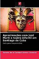Aproximações com José Martí e teatro infantil em Santiago de Cuba