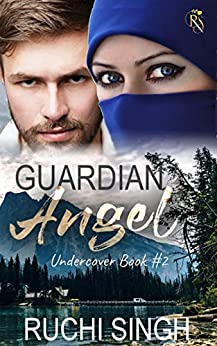 Guardian Angel: Romantic Suspense (Undercover Series Book 2) by [Ruchi Singh]