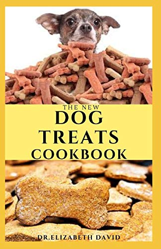 THE NEW DOG TREATS COOKBOOK: Easy To Prepare Homemade and Customize Treat For Your Canine Friend