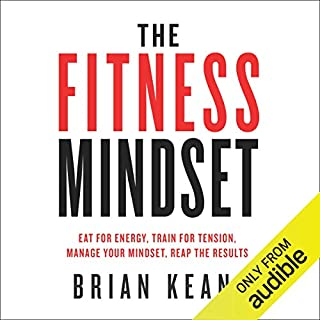 The Fitness Mindset: Eat for Energy, Train for Tension, Manage Your Mindset, Reap the Results cover art