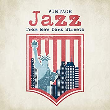 Vintage Jazz from New York Streets: 2019 Smooth Jazz Ultimate Collection, Positive Vintage Vibes, Sounds of Piano, Sax & Many More
