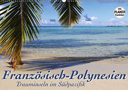 Französisch-Polynesien - Trauminseln im Südpazifik (Wandkalender 2021 DIN A2 quer)