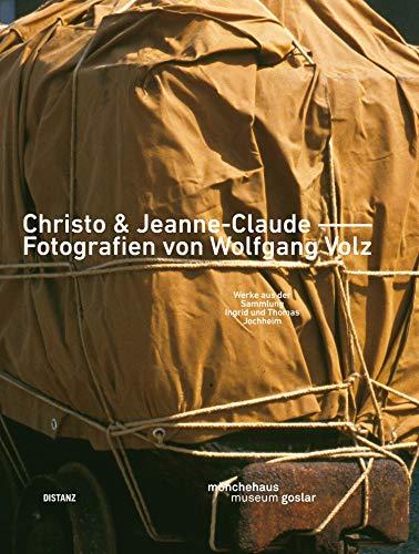Christo & Jeanne-Claude –– Fotografien von Wolfgang Volz: Werke aus der Sammlung Ingrid und Thomas Jochheim (Deutsch / Englisch): Photographs by Wolfgang Volz