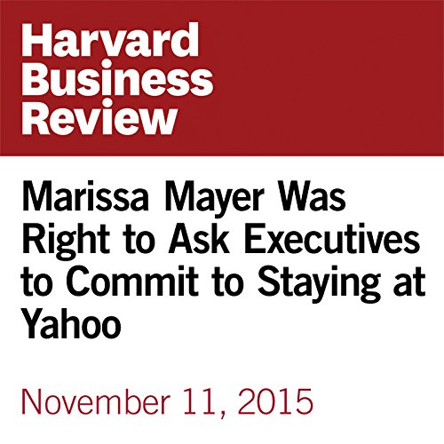 Marissa Mayer Was Right to Ask Executives to Commit to Staying at Yahoo cover art
