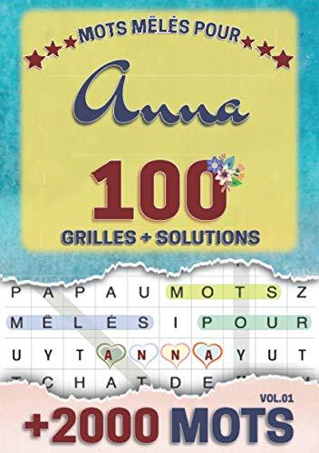 Mots mêlés pour Anna: 100 grilles avec solutions, +2000 mots cachés, prénom personnalisé Anna   Cadeau d'anniversaire pour femme, maman, sœur, fille, enfant   Petit Format A5 (14.8 x 21 cm)