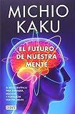 El Futuro De Nuestra Mente (DEBATE) de MICHIO KAKU (13 mar 2014) Tapa blanda