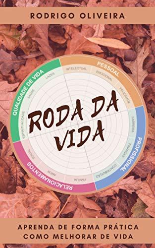 Roda da Vida: Aprenda de Forma Prática como Melhorar de Vida (Ferramentas de coaching - autocoaching - autoavaliação - Roda de Competências)
