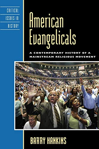 American Evangelicals: A Contemporary History of a Mainstream Religious Movement (Critical Issues in American History)