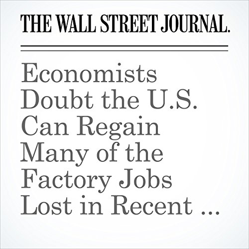 Economists Doubt the U.S. Can Regain Many of the Factory Jobs Lost in Recent Decades cover art