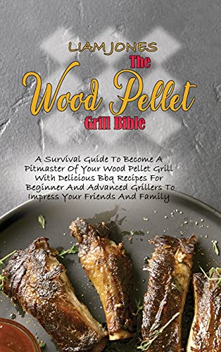 The Wood Pellet Grill Bible: A Survival...