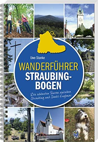 Wanderführer Straubing-Bogen: Die schönsten Touren zwischen Straubing und Sankt Englmar