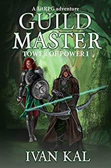 Guild Master: A LitRPG adventure (Tower of Power Book 1) by [Ivan Kal]