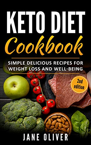 Book: Keto Diet Cookbook - Simple, Delicious Recipes for Weight Loss and Well-Being (Keto for Beginners, Mental Well-Being, Transform Your Life, Confidence, Combat Disease) by Jane Oliver