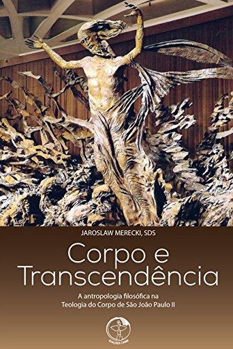 Corpo e Transcendência. A Antropologia Filosófica na Teologia do Corpo