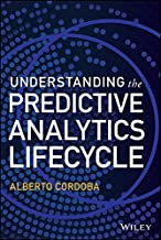 Understanding the Predictive Analytics Lifecycle (Wiley and SAS Business Series)