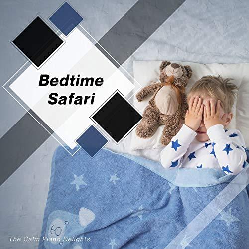 Bedtime Safari - The Calm Piano Delights