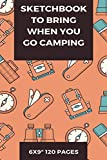 Sketchbook to bring when you go camping: 6x9 Inches 120 pages: 5