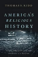 America's Religious History: Faith, Politics, and the Shaping of a Nation