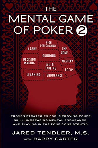 Compare Textbook Prices for The Mental Game of Poker 2: Proven Strategies for Improving Poker Skill, Increasing Mental Endurance, and Playing in the Zone Consistently Illustrated Edition ISBN 9780983959755 by Tendler, Jared,Carter, Barry