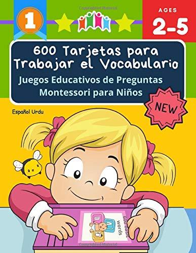 600 Tarjetas para Trabajar el Vocabulario Juegos Educativos de Preguntas Montessori para Niños Español Urdu: Easy learning basic words cartoon picture ... en imágenes para educación infantil