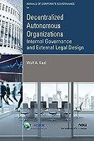 Decentralized Autonomous Organizations: Internal Governance and External Legal Design (Annals of Corporate Governance)