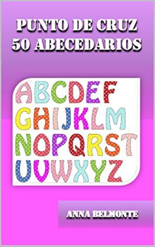PUNTO DE CRUZ 50 ABECEDARIOS.: 50 patrones de abecedarios para bordar en punto de cruz.