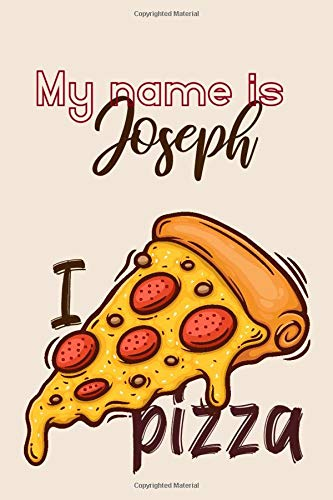 My name is Joseph and I love pizza: Lined Blank Notebook for ( Pizza planner )