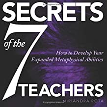 Secrets of the Seven Teachers!: Advanced Teachings: How to Develop Your Expanded Metaphysical Abilities