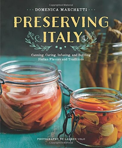 Review Of Preserving Italy: Canning, Curing, Infusing, and Bottling Italian Flavors and Traditions