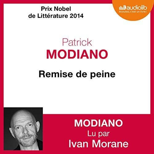 Remise de peine                   De :                                                                                                                                 Patrick Modiano                               Lu par :                                                                                                                                 Ivan Morane                      Durée : 2 h et 9 min     5 notations     Global 4,0