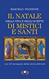 Il Natale nella vita e negli scritti di mistici e santi. Nuova ediz.