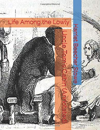 Uncle Tom's Cabin (Annotated): Life Among the Lowly