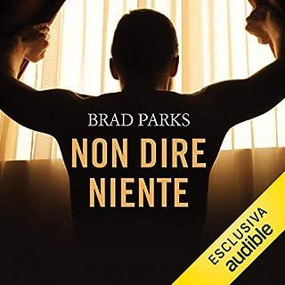 Non dire niente                   Di:                                                                                                                                 Brad Parks                               Letto da:                                                                                                                                 Marco Ennio Gargiulo                      Durata:  15 ore e 47 min     35 recensioni     Totali 4,4