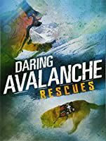 Daring Avalanche Rescues (Rescued!)