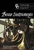 The Cambridge Companion to Brass Instruments Paperback (Cambridge Companions to Music)