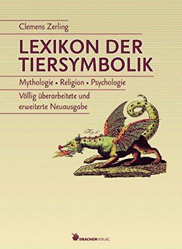 Lexikon der Tiersymbolik: Mythologie.Religion.Psychologie