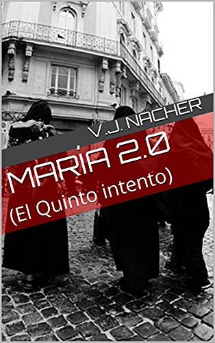 María 2.0: (El Quinto intento) de [V.J. Nácher]