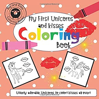 My First Unicorns and Kisses Coloring Book: Utterly adorable Unicorns to color! Kisses all over! (Big and Easy Coloring)