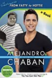 Alejandro Chabán: Mi Transformación from Fatty to Hottie (Spanish Edition)