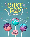 Cake Pop Recipes That Even Beginners Can Make: Prepare Tasty Cake Pop Treats with These Simple Recipes (English Edition)