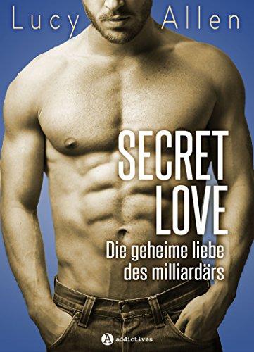 Secret Love – Gesamtausgabe: Die geheime liebe des milliardärs
