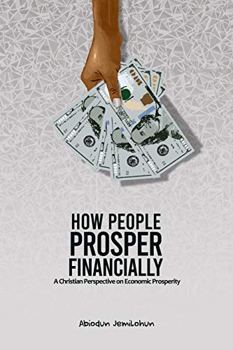 How People Prosper Financially: A Christian Perspective on Economic Prosperity (English Edition)
