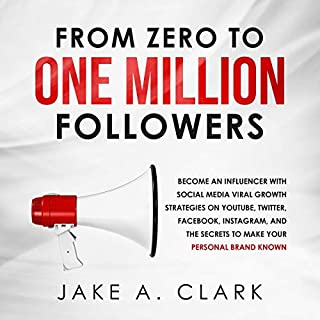 From Zero to One Million Followers in 2019     Become an Influencer with Social Media Viral Growth Strategies on You Tube, Twitter, Facebook, Instagram, and The Secrets to Make Your Personal Brand Known              By:                                                                                                                                 Jake A. Clark                               Narrated by:                                                                                                                                 Gary M. Walker                      Length: 3 hrs and 26 mins     27 ratings     Overall 4.9