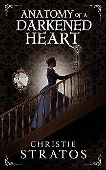 Anatomy of a Darkened Heart: Victorian psychological suspense (Dark Victoriana Collection Book 1) by [Christie Stratos, Proof Positive]