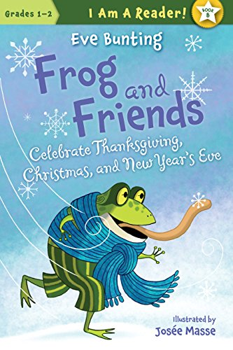 Image of Frog and Friends Celebrate Thanksgiving, Christmas, and New Year's Eve (I AM A READER!: Frog and Friends)