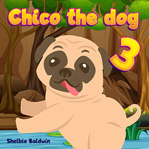 Chico the dog 3: Chico hunts the treasure | Brave Puppy Dog Bedtime Story Book for kids age 2-6 years old | Gifts for boys and girls (English Edition)